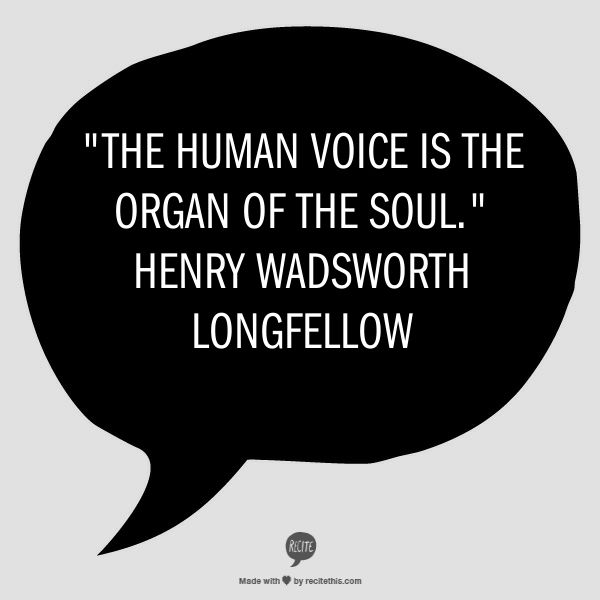 The human voice is the organ of the soul