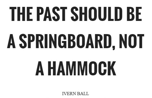 The past should be a springboard, not a hammock