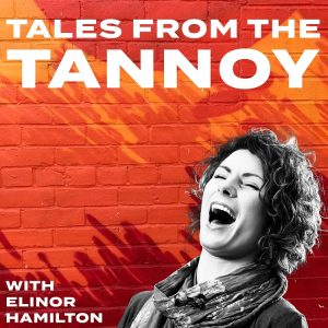 Tales from the Tannoy - With Elinor Hamilton